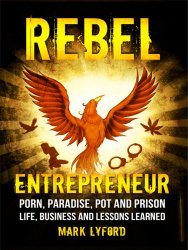 Rebel Entrepreneur: Porn, Paradise, Pot and Prison