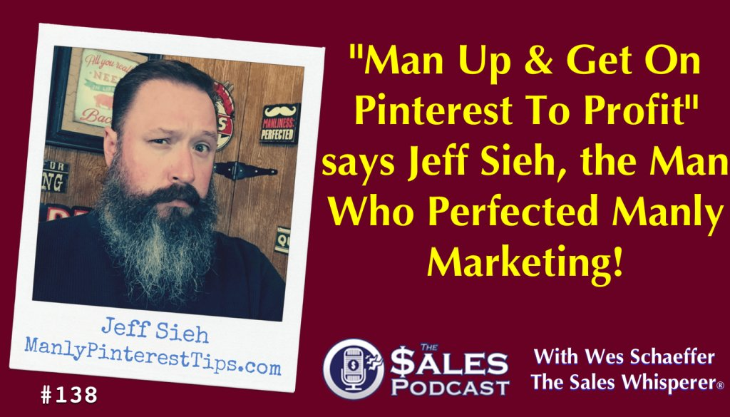 Jeff Sieh has mastered digital marketing with Pinterest and shares his secrets on The Sales Podcast with Wes Schaeffer