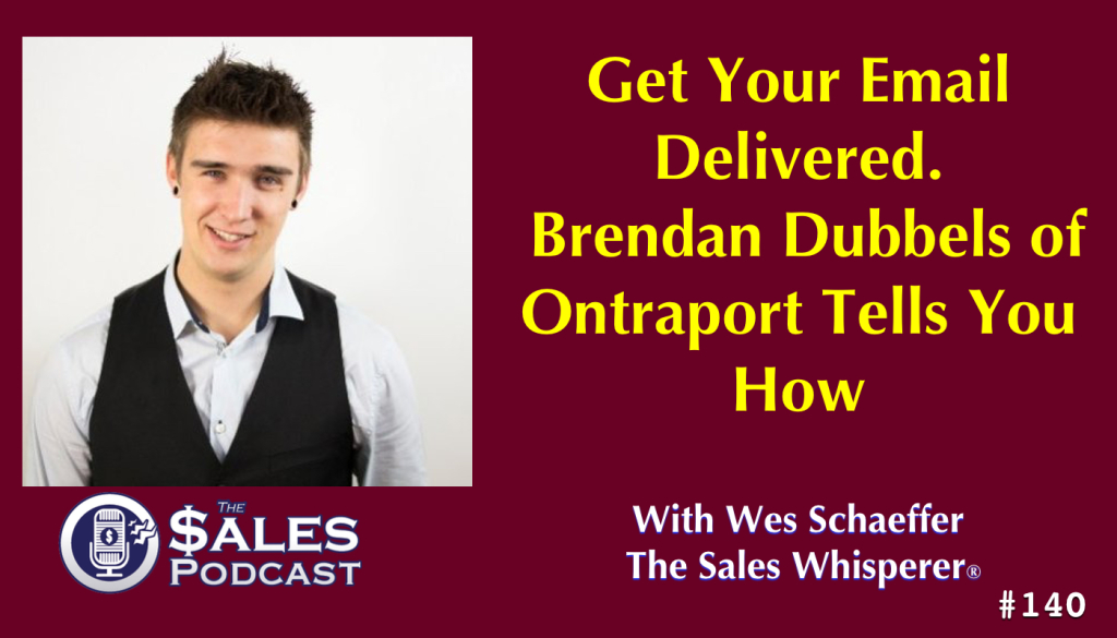 Improve email deliverability HubSpot, Infusionsoft, Ontraport on The Sales Podcast with Wes Schaeffer, The Sales Whisperer®.