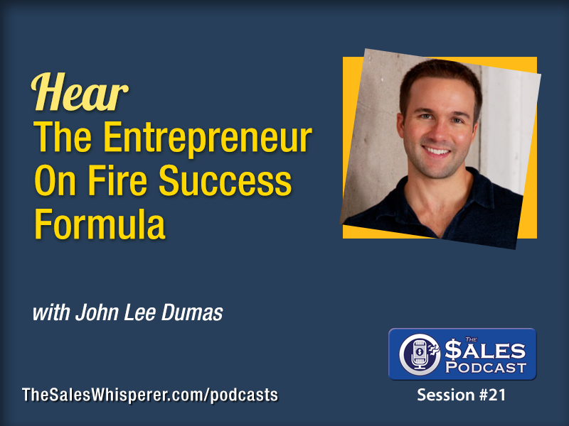 John Lee Dumas and more great entrepreneurs share their secrets to success on The Sales Podcast.