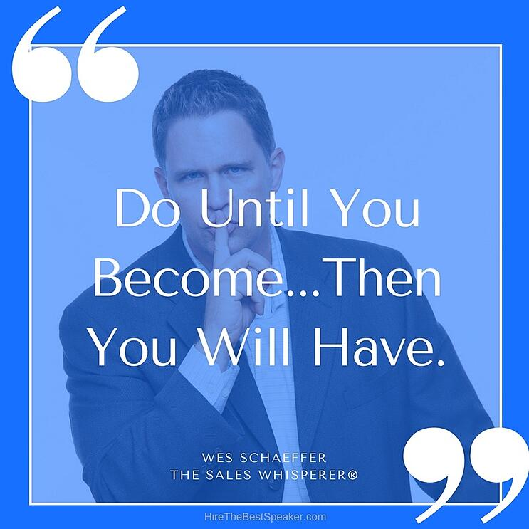 Wes_Quotes_-_Do._Become._Have.