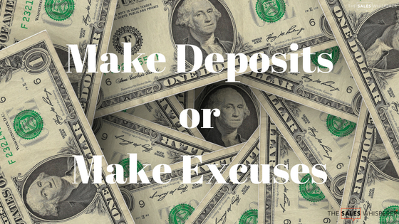 Make Deposits or Make Excuses