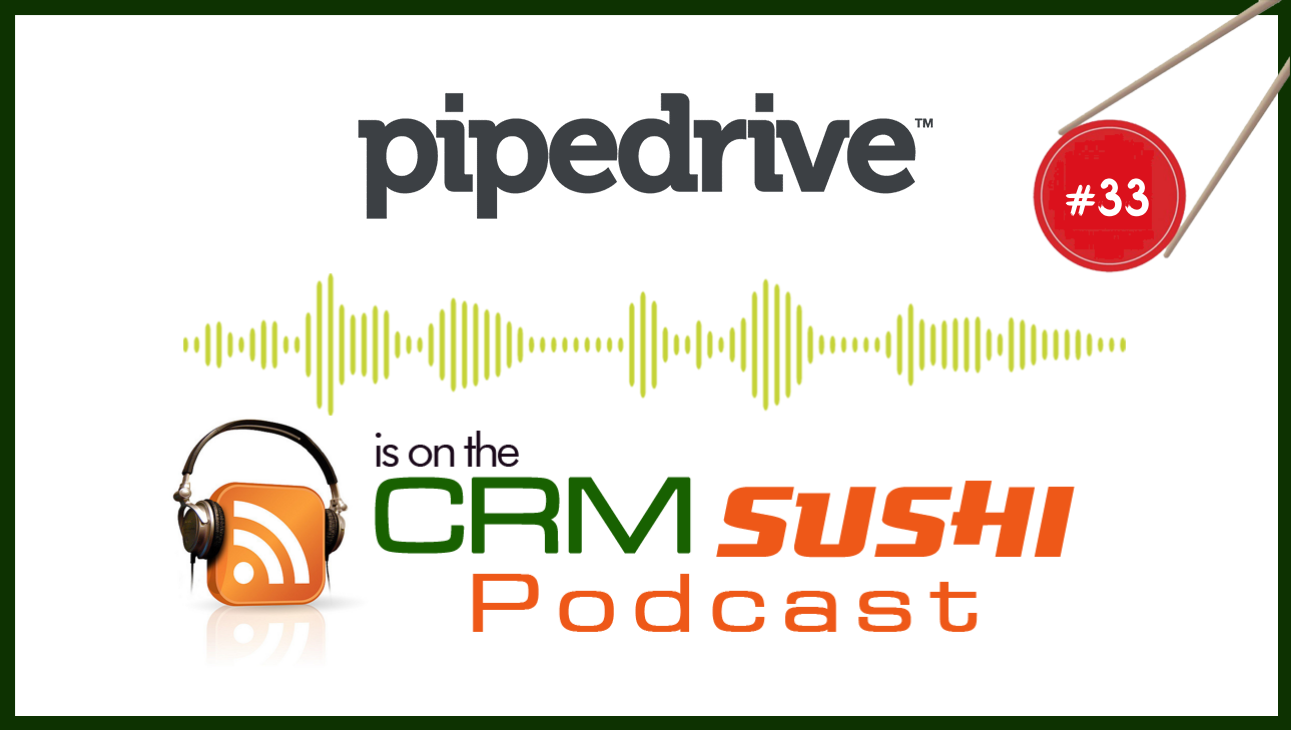 Pipedrive CRM on The CRM Sushi Podcast