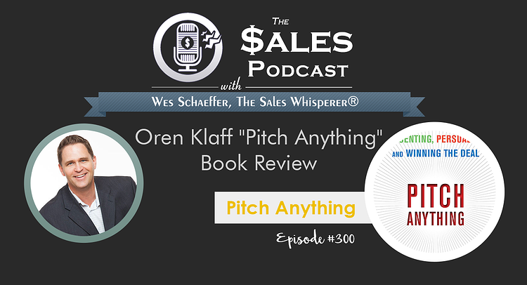 Pitch Anything reviewed on The Sales Podcast episode 300 by Wes Schaeffer, The Sales Whisperer®