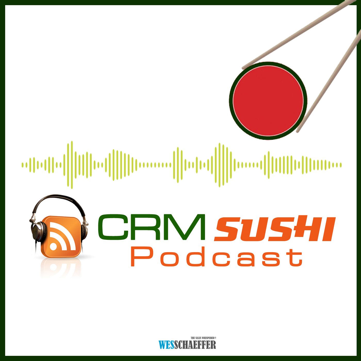 The CRM Sushi Podcast is hosted by Wes Schaeffer, The Sales Whisperer®.