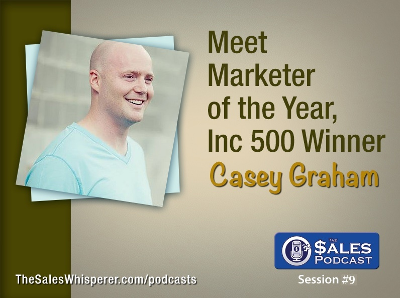 Casey Graham, Infusionsoft Marketer of the Year on The Sales Podcast