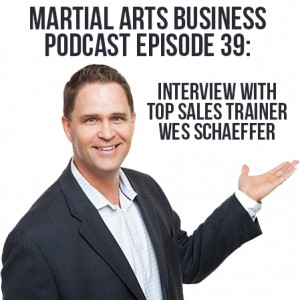 martial-arts-business-podcast-39_interviews_wes_schaeffer_sales_training.jpg