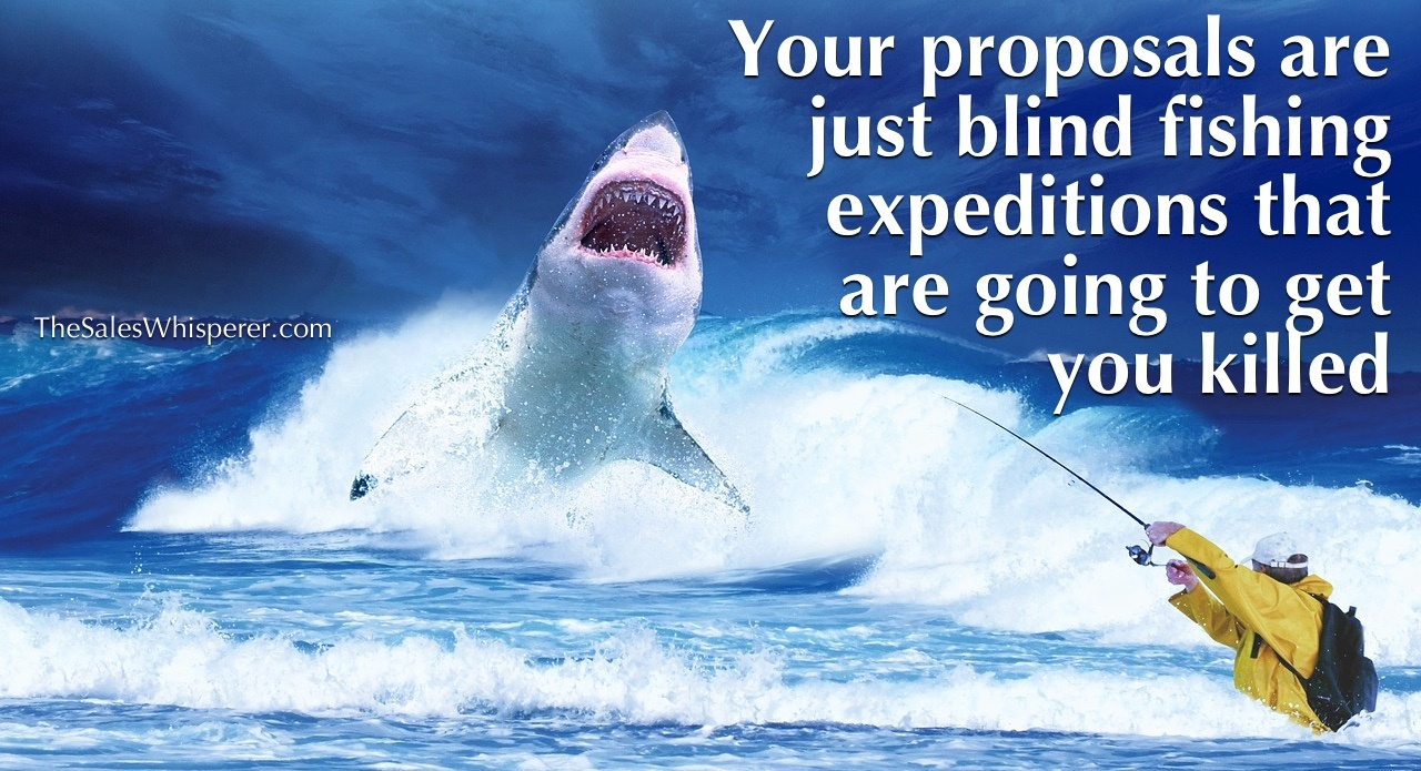 Your business proposals are just blind fishing expeditions.