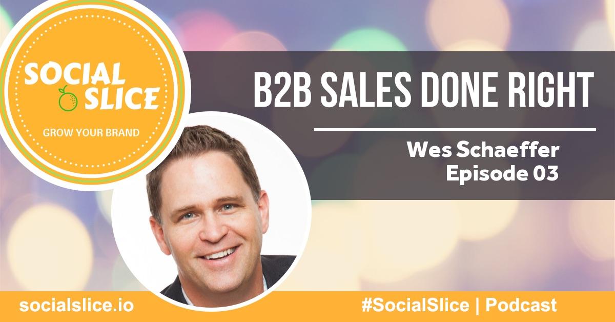 wes-schaeffer-social-slice-b2b-sales-done-right.jpg