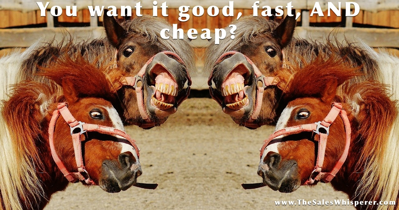 Good, fast, cheap. How to make the sale with demanding prospects who want the world.