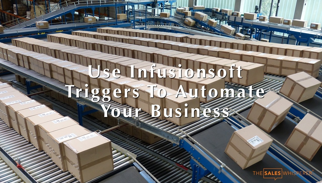 Use Infusionsoft triggers for salesforce automation and inbound sales.