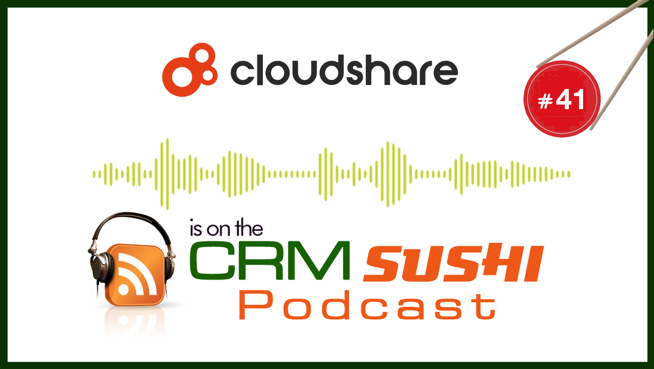 Deliver your sales deck like a pro with CloudShare on The CRM Sushi Podcast, Wes Schaeffer, The Sales Whisperer®