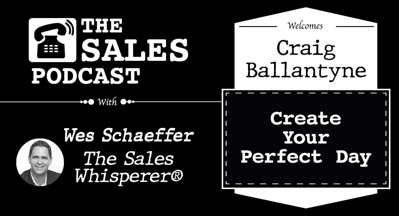 Learn how to create your perfect day with Craig Ballantyne on The Sales Podcast