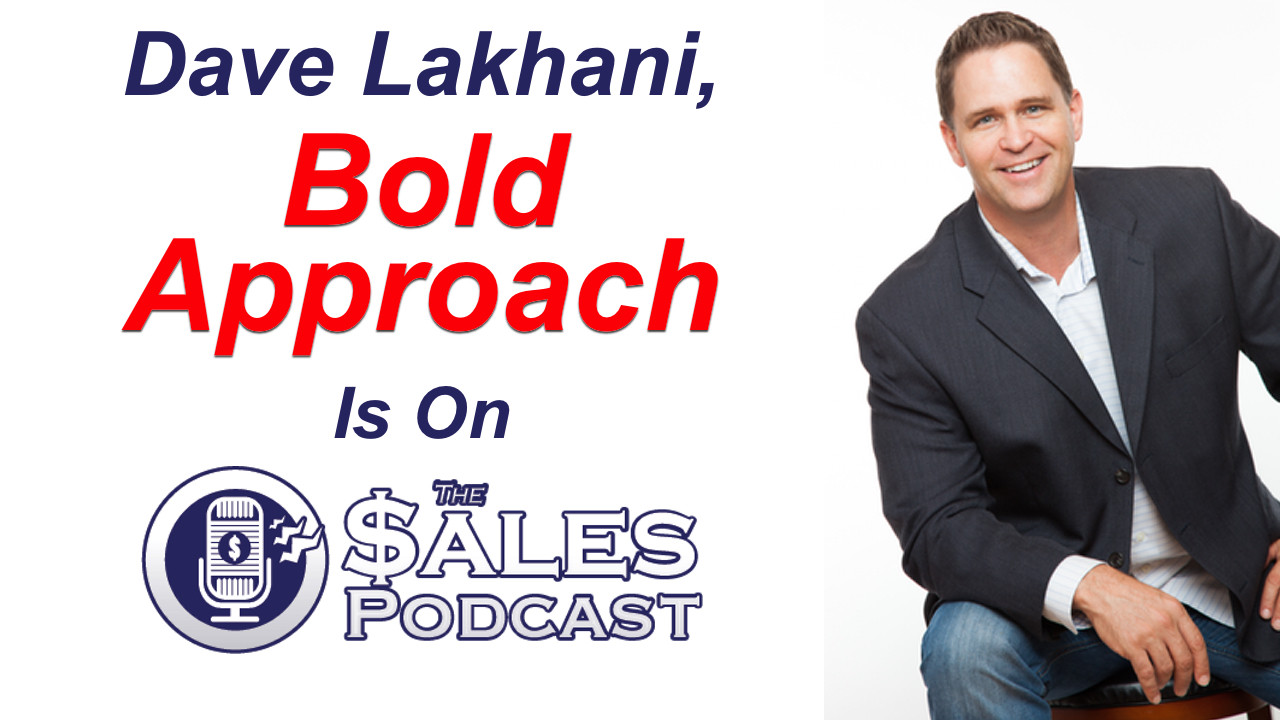 Be bold and grow your sales with Dave Lakhani on The Sales Podcast