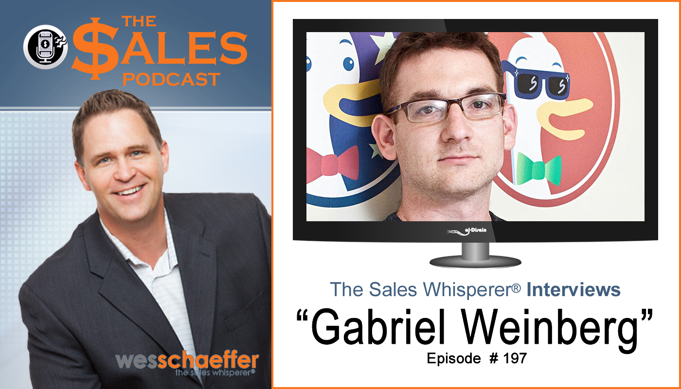 DuckDuckGo secure search engine founder Gabriel Weinberg on The Sales Podcast with Wes Schaeffer