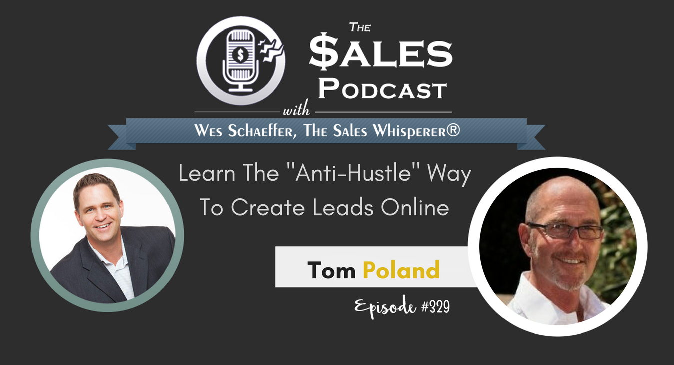 Learn The Anti-Hustle Way To Create Leads Online, Tom Poland