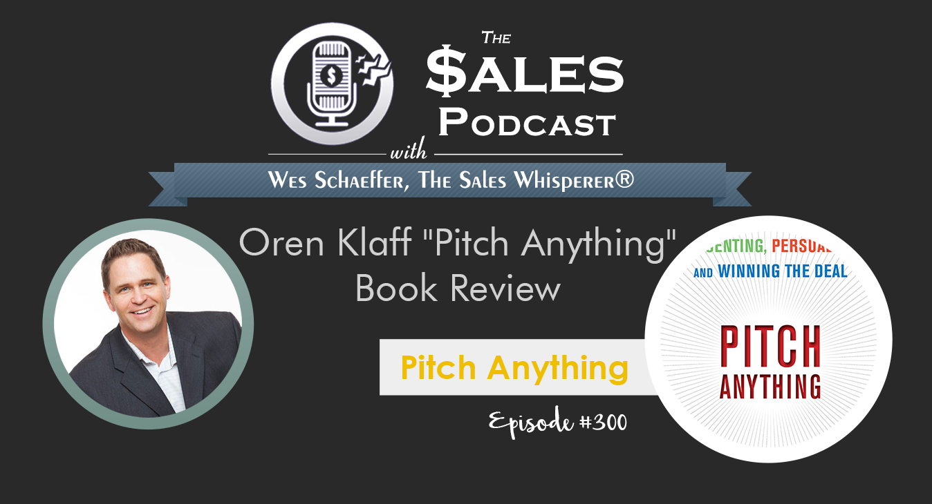 "Listen to this review of Oren Klaff's ""Pitch Anything"" by Wes Schaeffer, The Sales Whisperer® on The Sales Podcast."