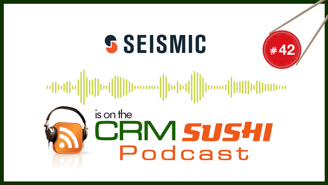 Seismic Sales Enablement Software on the CRM Sushi Podcast with Wes Schaeffer, The Sales Whisperer®
