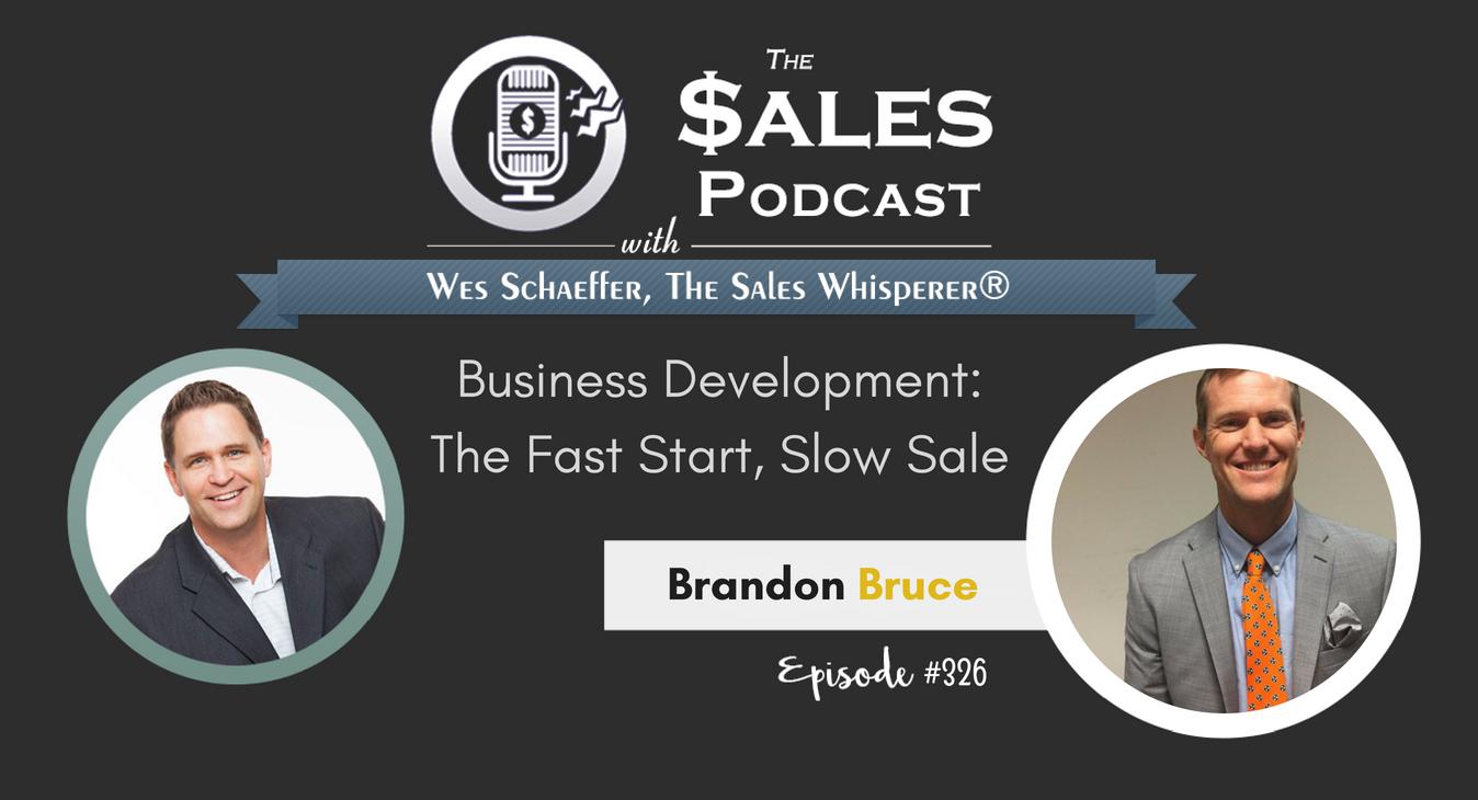 The Fast Start, Slow Sale Brandon Bruce on Business Development