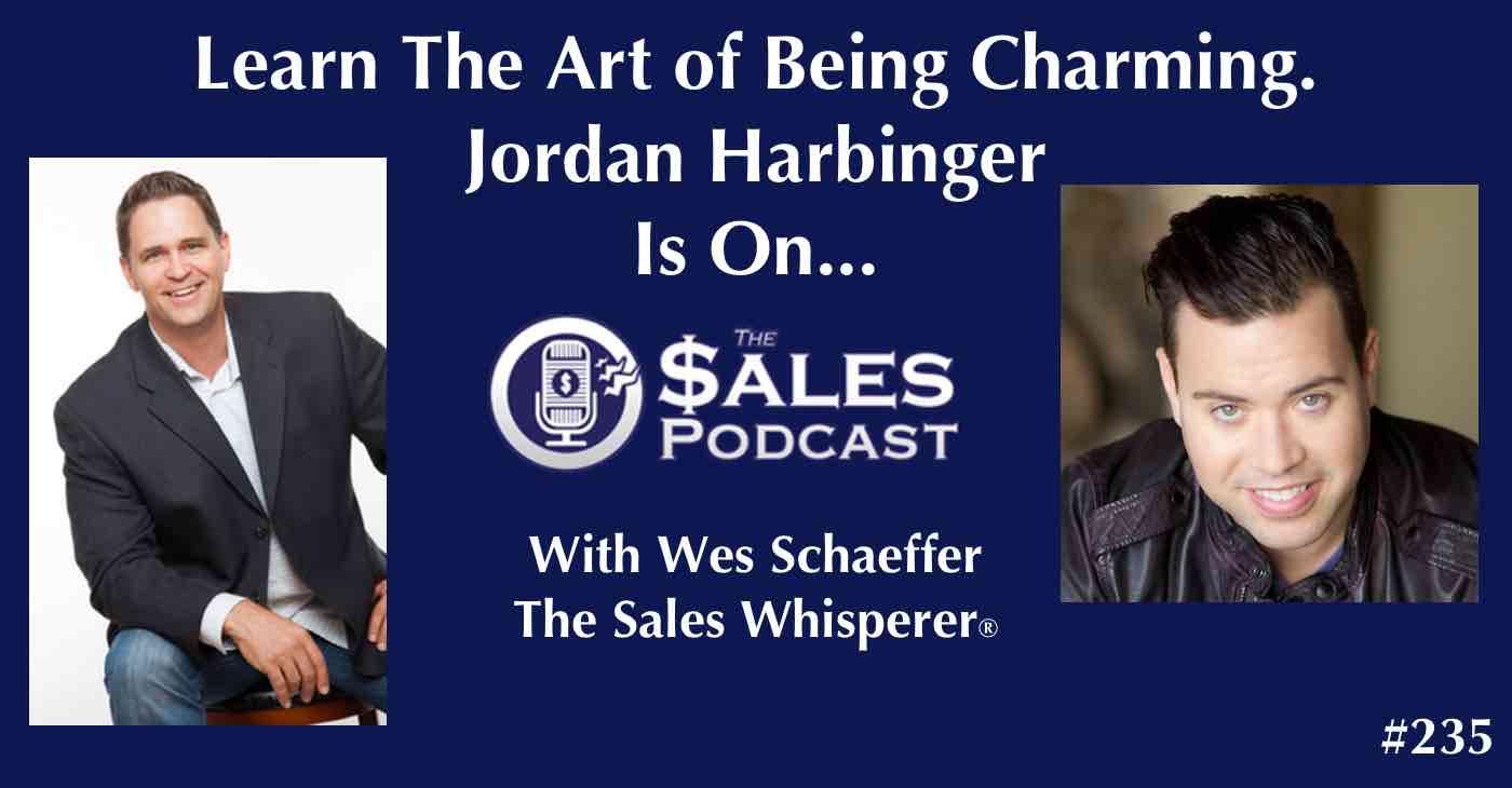 Jordan Harbinger on The Sales Podcast 235 with Wes Schaeffer, The Sales Whisperer®