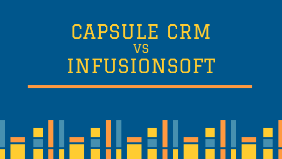 Capsule CRM vs Infusionsoft for best digital marketing platform for email marketing and more.