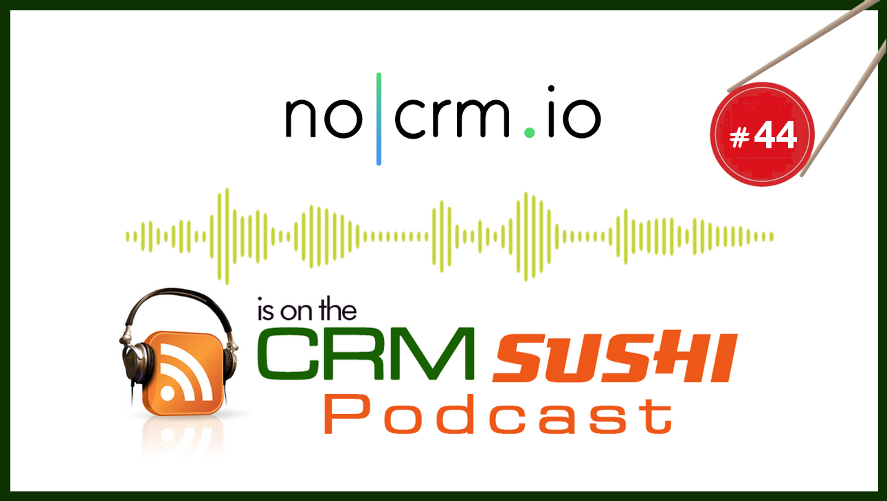 nocrm.io on The CRM Sushi Podcast with Wes Schaeffer, The Sales Whisperer®