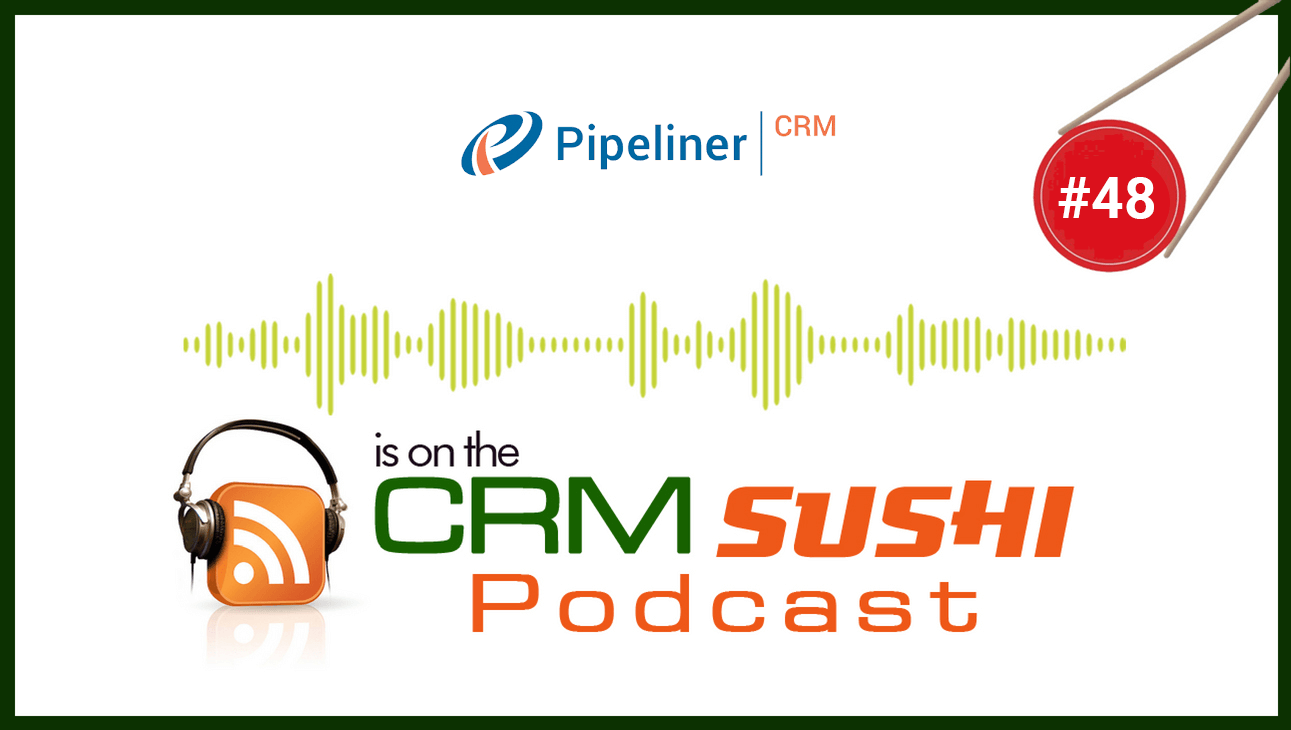 Pipeliner CRM: What You Love, You Use on the CRM Sushi Podcast with Wes Schaeffer, The Sales Whisperer®
