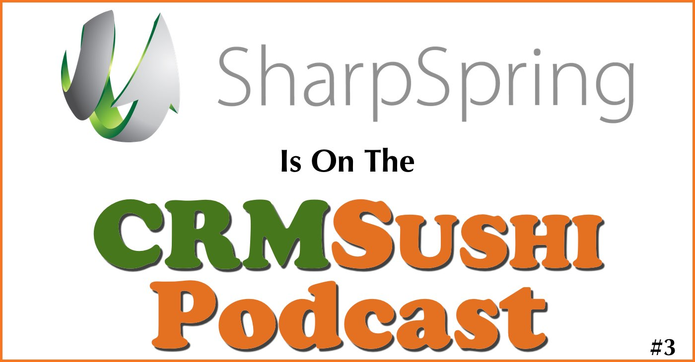 SharpSpring CRM is on The CRM Sushi Podcast with Wes Schaeffer, The Sales Whisperer®